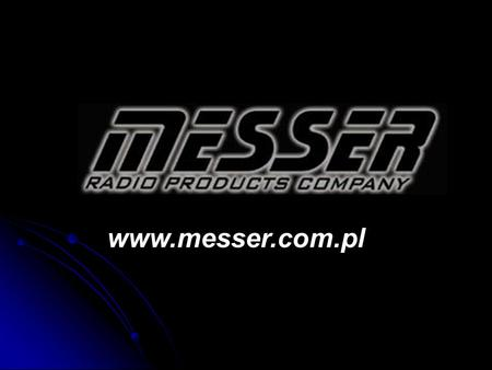 Www.messer.com.pl. MESSER is a polish manufacturing company. It has been founded in Warsaw (Poland), 1995. Since 1999 the only company activity are the.