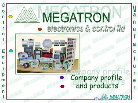 MEGATRON. Privately owned shares company founded at 1972. The company is engaged in manufacturing Measu- rement, Monitoring and Control equipment. Megatron's.