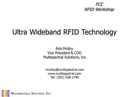 M ULTISPECTRAL S OLUTIONS, I NC. Ultra Wideband RFID Technology Rob Mulloy Vice President & COO Multispectral Solutions, Inc. Multispectral Solutions,