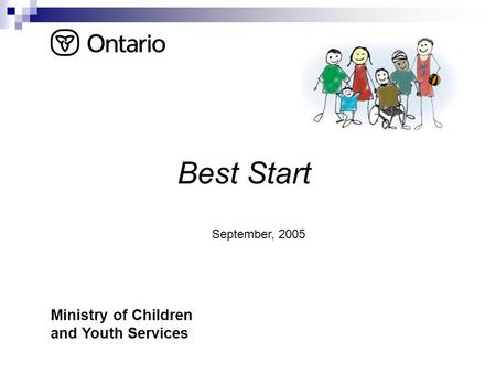 Best Start Ministry of Children and Youth Services September, 2005.