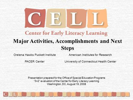 Major Activities, Accomplishments and Next Steps Orelena Hawks Puckett Institute PACER Center American Institutes for Research University of Connecticut.