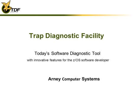 Trap Diagnostic Facility Todays Software Diagnostic Tool with innovative features for the z/OS software developer Arney Computer Systems.