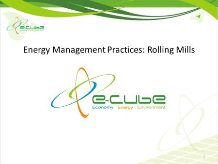 Energy Management Practices: Rolling Mills 1. Contents Introduction Energy Intensive Processes & Reduction in Energy Expenditure through Innovative Practices.