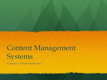 Content Management Systems Complex websites made easy.
