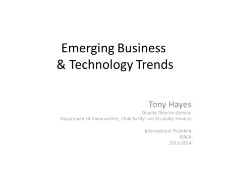 Emerging Business & Technology Trends Tony Hayes Deputy Director-General Department of Communities, Child Safety and Disability Services International.