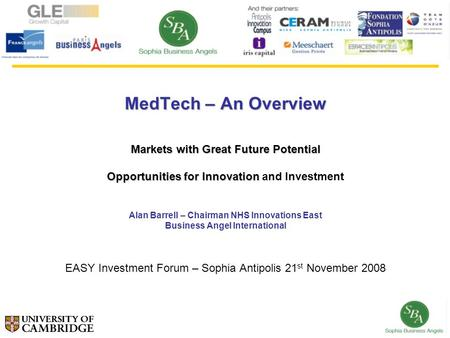 MedTech – An Overview Markets with Great Future Potential Opportunities for Innovation Opportunities for Innovation and Investment Alan Barrell – Chairman.
