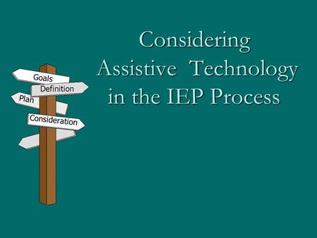 Considering Assistive Technology in the IEP Process Definition Consideration Goals Plan.