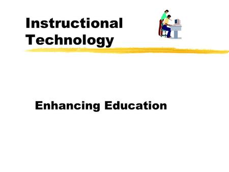 Instructional Technology Enhancing Education The world we live in Internet use doubles every 100 days. Radio was in existence 38 years before 50 million.