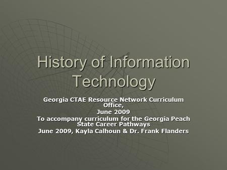 History of Information Technology Georgia CTAE Resource Network Curriculum Office, June 2009 To accompany curriculum for the Georgia Peach State Career.