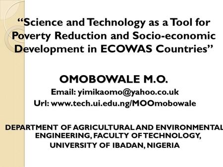 Science and Technology as a Tool for Poverty Reduction and Socio-economic Development in ECOWAS Countries OMOBOWALE M.O.   Url: