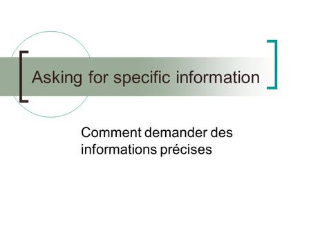 Asking for specific information Comment demander des informations précises.