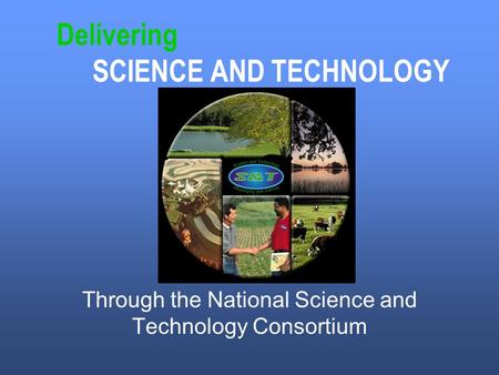 Delivering SCIENCE AND TECHNOLOGY Through the National Science and Technology Consortium.