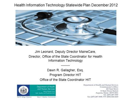 Health Information Technology Statewide Plan December 2012 Jim Leonard, Deputy Director MaineCare, Director, Office of the State Coordinator for Health.