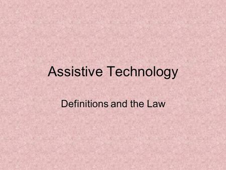 Assistive Technology Definitions and the Law. Assistive Technology Devices Services Consideration.