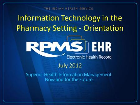 July 2012 Information Technology in the Pharmacy Setting - Orientation.