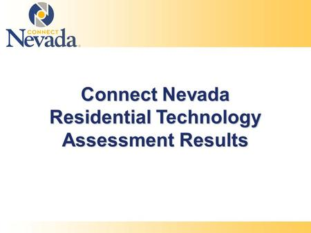 Connect Nevada Residential Technology Assessment Results.