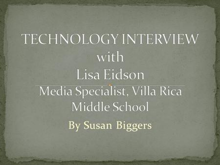 By Susan Biggers. Lisa Eidson, Media Specialist at Villa Rica Middle School in Temple, GA, goes beyond the norm when teaching teachers and increasing.