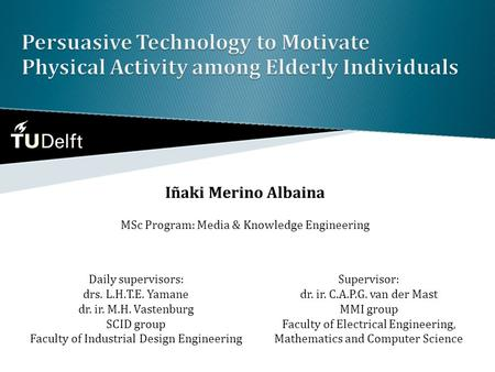 Iñaki Merino Albaina MSc Program: Media & Knowledge Engineering Daily supervisors: drs. L.H.T.E. Yamane dr. ir. M.H. Vastenburg SCID group Faculty of Industrial.