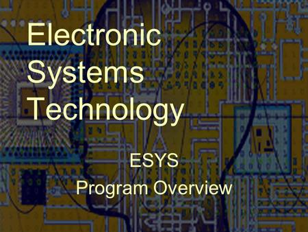 Electronic Systems Technology ESYS Program Overview.