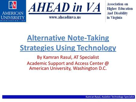 Alternative Note-Taking Strategies Using Technology By Kamran Rasul, AT Specialist Academic Support and Access American University, Washington.