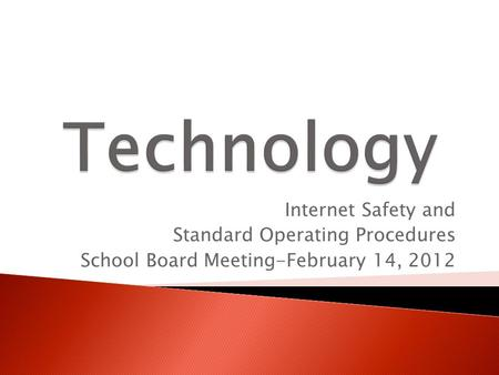 Internet Safety and Standard Operating Procedures School Board Meeting-February 14, 2012.