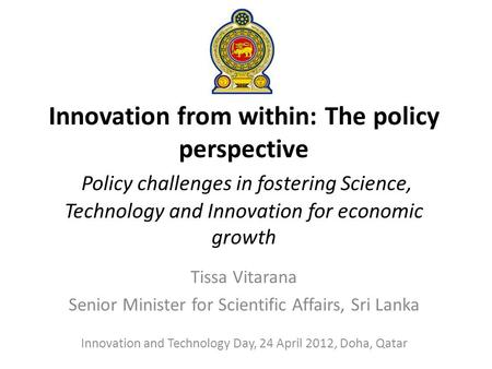 Innovation from within: The policy perspective Policy challenges in fostering Science, Technology and Innovation for economic growth Innovation and Technology.