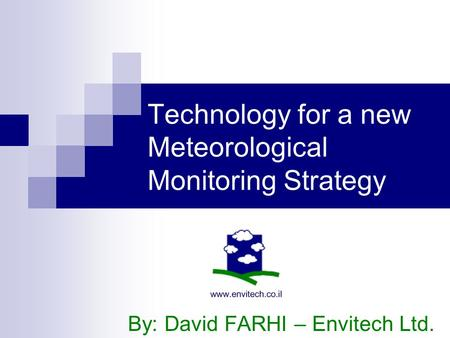 Technology for a new Meteorological Monitoring Strategy By: David FARHI – Envitech Ltd.