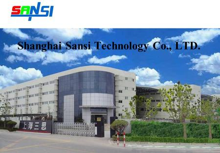 Shanghai Sansi Technology Co., LTD.. Company Information Founded in February 1993 Revenue in 2007 USD 70 million Factory Area 25000 Staffs 850 R&D engineers: