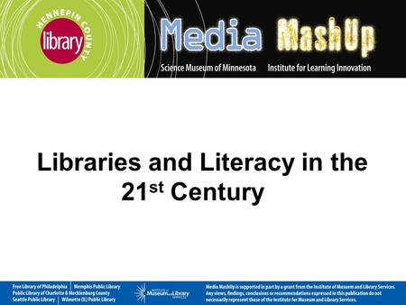 Libraries and Literacy in the 21 st Century. Institute of Museum and Library Services Nation of Leaders Demonstration Grant November 2008 – June 2010.