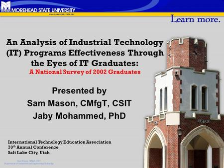 An Analysis of Industrial Technology (IT) Programs Effectiveness Through the Eyes of IT Graduates: A National Survey of 2002 Graduates Presented by Sam.