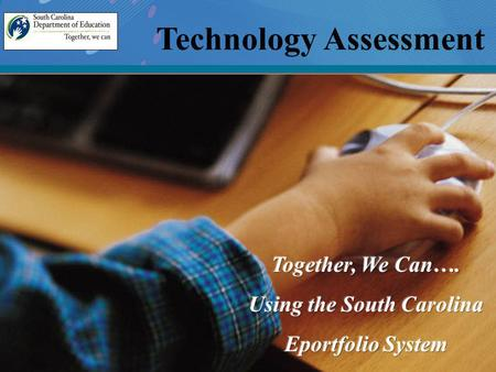. Technology Assessment. Who is requiring this technology assessment? A technology skills assessment is being required by the United States Department.