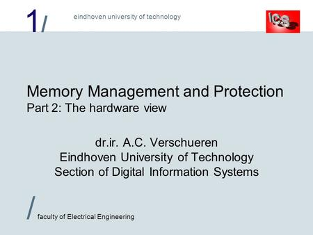 1/1/ / faculty of Electrical Engineering eindhoven university of technology Memory Management and Protection Part 2: The hardware view dr.ir. A.C. Verschueren.
