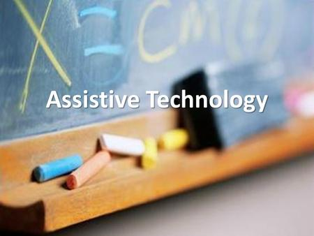 Assistive Technology. Assistive technology is a broad term that refers to accommodations for both physical disabilities and cognitive differences.