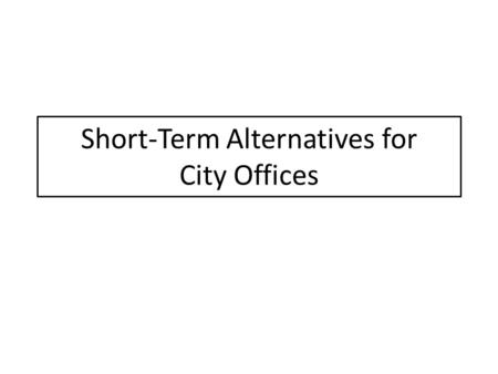Short-Term Alternatives for City Offices. Background and History Citys current lease for City Marketplace offices ends October 31, 2014 For 22,221 square.