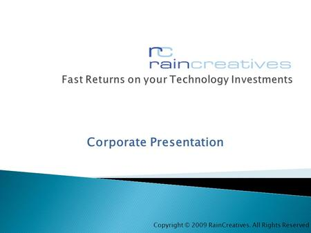 Corporate Presentation Copyright © 2009 RainCreatives. All Rights Reserved.