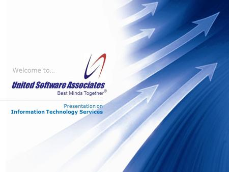 United Software Associates Best Minds Together United Software Associates Best Minds Together Welcome to… Presentation on Information Technology Services.
