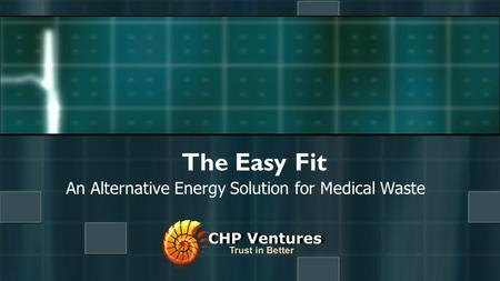 An Alternative Energy Solution for Medical Waste The Easy Fit.