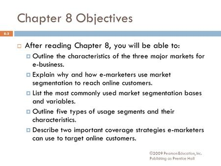 Chapter 8 Objectives After reading Chapter 8, you will be able to: Outline the characteristics of the three major markets for e-business. Explain why and.