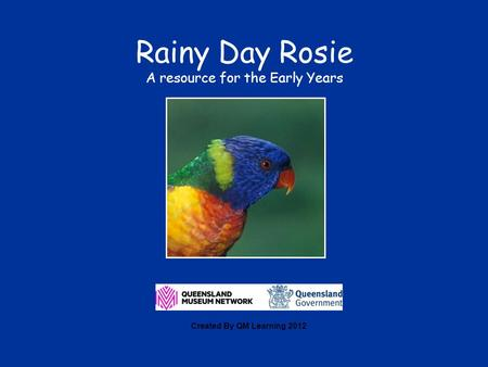 Rainy Day Rosie A resource for the Early Years Created By QM Learning 2012.