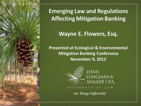 Emerging Law and Regulations Affecting Mitigation Banking Wayne E