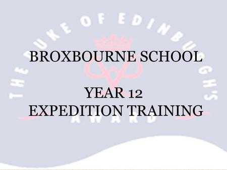 BROXBOURNE SCHOOL YEAR 12 EXPEDITION TRAINING. WALKING IN THE HILLS 1.When ascending a steep slope zig-zagging is better than straight up. 2.Take care.