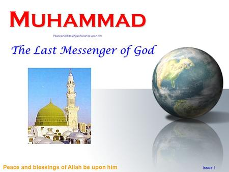 Peace and blessings of Allah be upon him Issue 1 M UHAMMAD Peace and Blessings of Allah be upon him The Last Messenger of God.