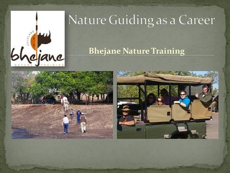Bhejane Nature Training. What you can doWhat you can experience Professional Field Guide Dangerous Game Trails Guide Specialist Birding or Butterfly Guide.