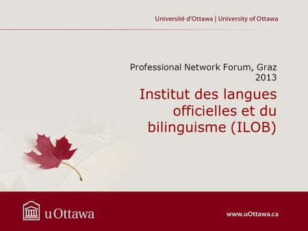 Institut des langues officielles et du bilinguisme (ILOB) Professional Network Forum, Graz 2013.