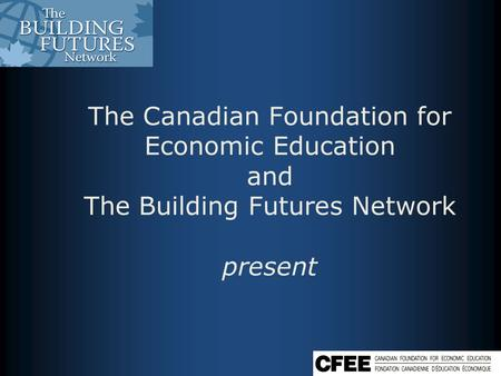 The Canadian Foundation for Economic Education and The Building Futures Network present.