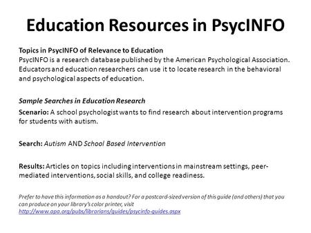 Education Resources in PsycINFO Topics in PsycINFO of Relevance to Education PsycINFO is a research database published by the American Psychological Association.