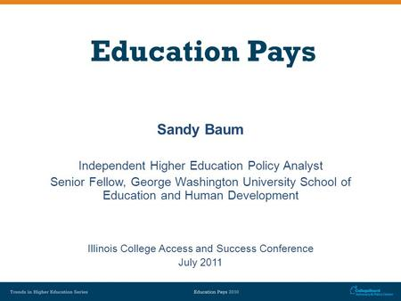 Education Pays Sandy Baum Independent Higher Education Policy Analyst Senior Fellow, George Washington University School of Education and Human Development.