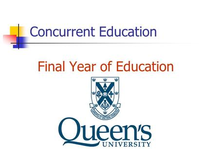 Concurrent Education Final Year of Education. PJ and IS Entry into Final Year Education - Requirements Deadline: Friday May 9, 2014 A. Undergraduate Degree.