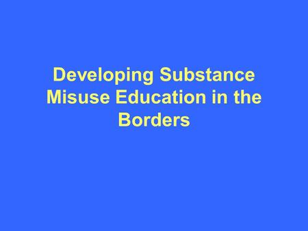 Developing Substance Misuse Education in the Borders.