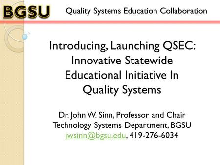 Introducing, Launching QSEC: Innovative Statewide Educational Initiative In Quality Systems Quality Systems Education Collaboration Dr. John W. Sinn, Professor.